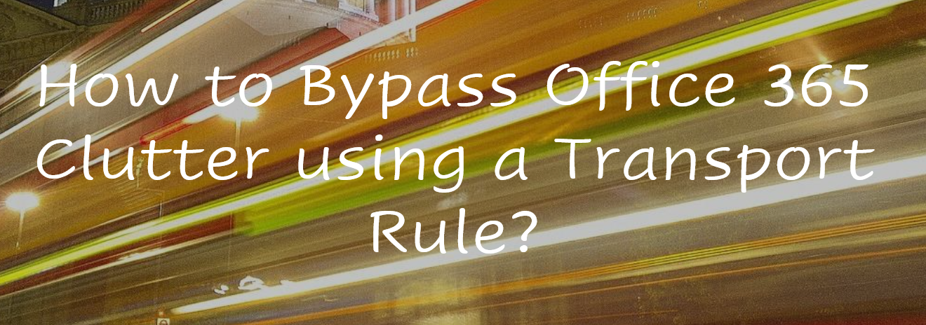 How to Bypass Office 365 Clutter using a Transport Rule?