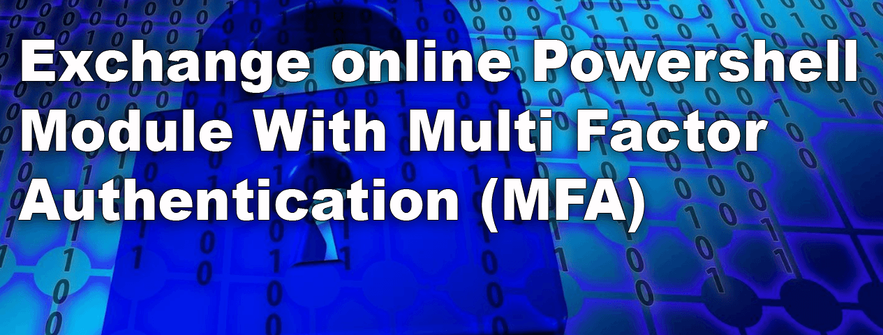Exchange online Powershell module With Multi Factor Authentication (MFA)