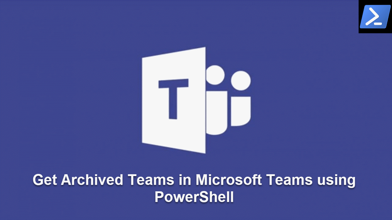 Get archived teams in Microsoft Teams using PowerShell