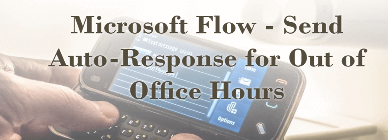 Microsoft Flow - Send Auto-Response Email for Out of Office Hours