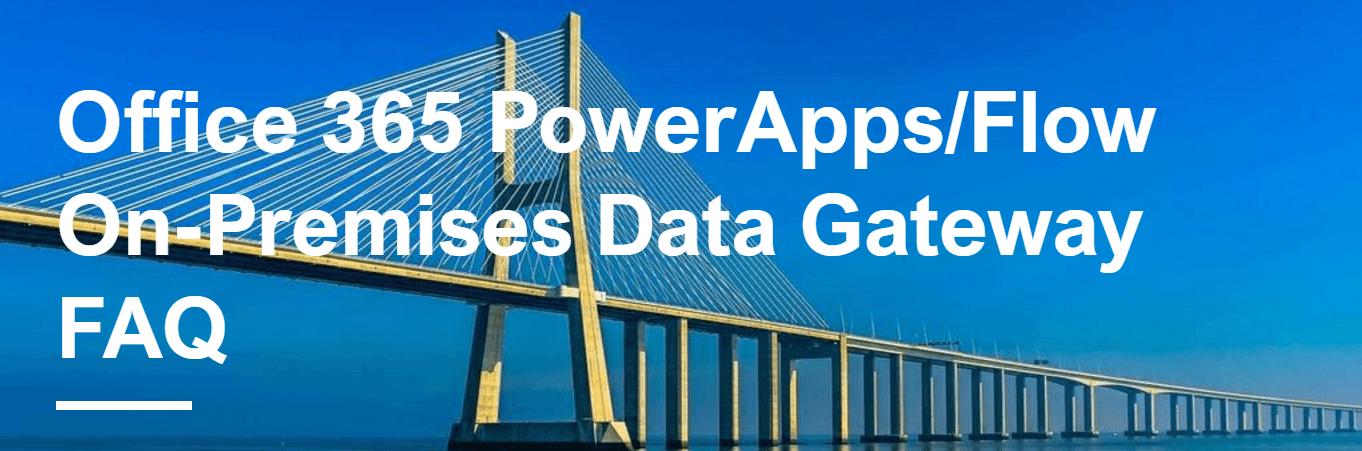 Office 365 PowerApps/Flow On-Premises Data Gateway FAQ