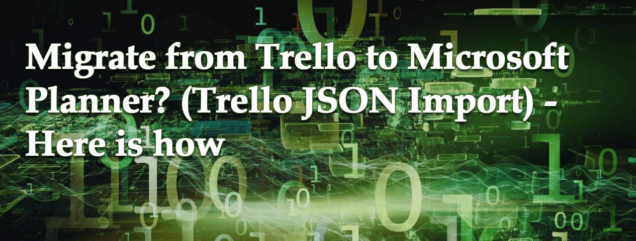 Migrate from Trello to Microsoft Planner? (Trello JSON