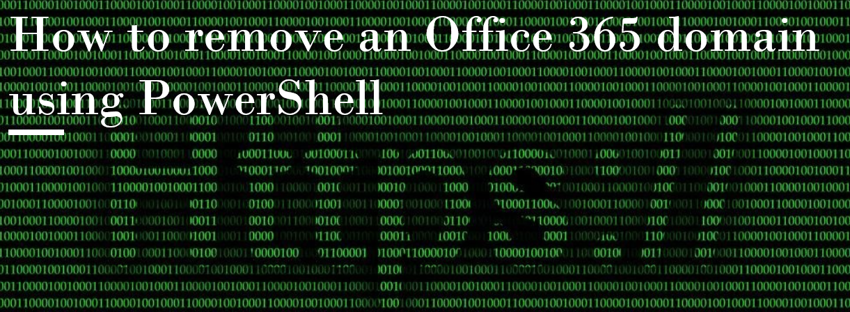 How to remove an Office 365 domain using PowerShell