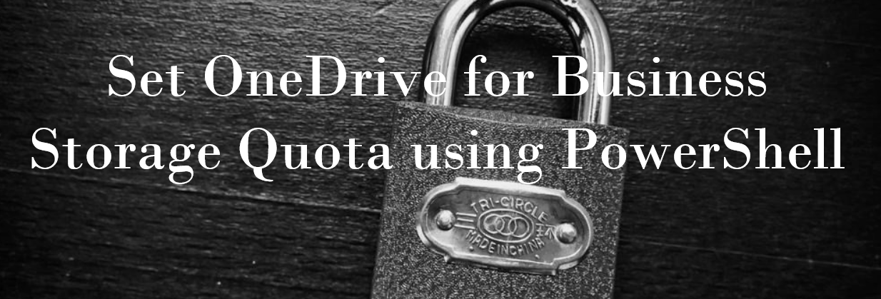 How to set OneDrive for Business Storage Quota using PowerShell